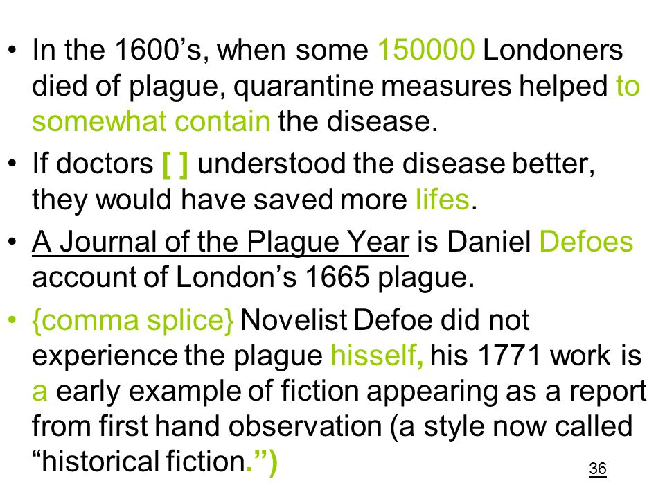 In the 1600's, when some 150000 Londoners died of plague, quarantine measures helped to somewhat contain the disease. If doctors [ ] understood the di