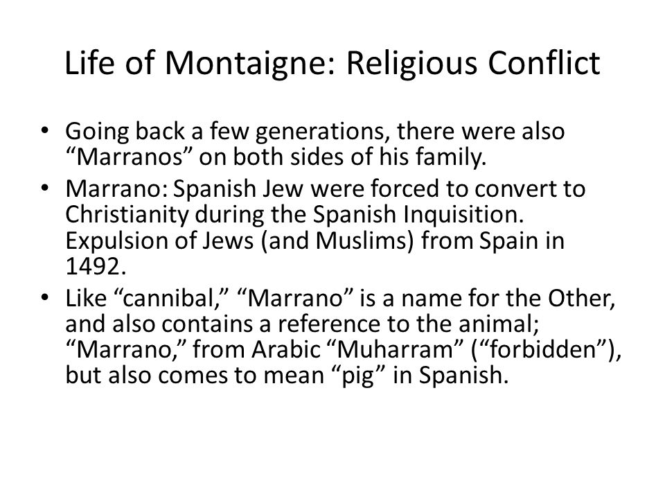 Life of Montaigne: Religious Conflict Going back a few generations, there were also Marranos on both sides of his family.