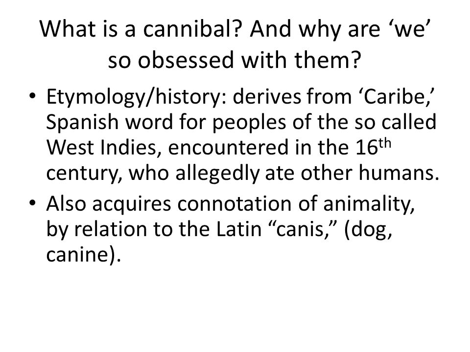 Cannibal is a term one (colonizing) people uses to describe another (colonized) people.