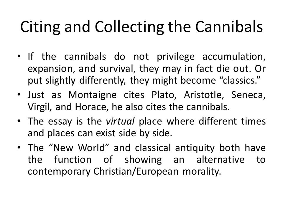 Citing and Collecting the Cannibals If the cannibals do not privilege accumulation, expansion, and survival, they may in fact die out.