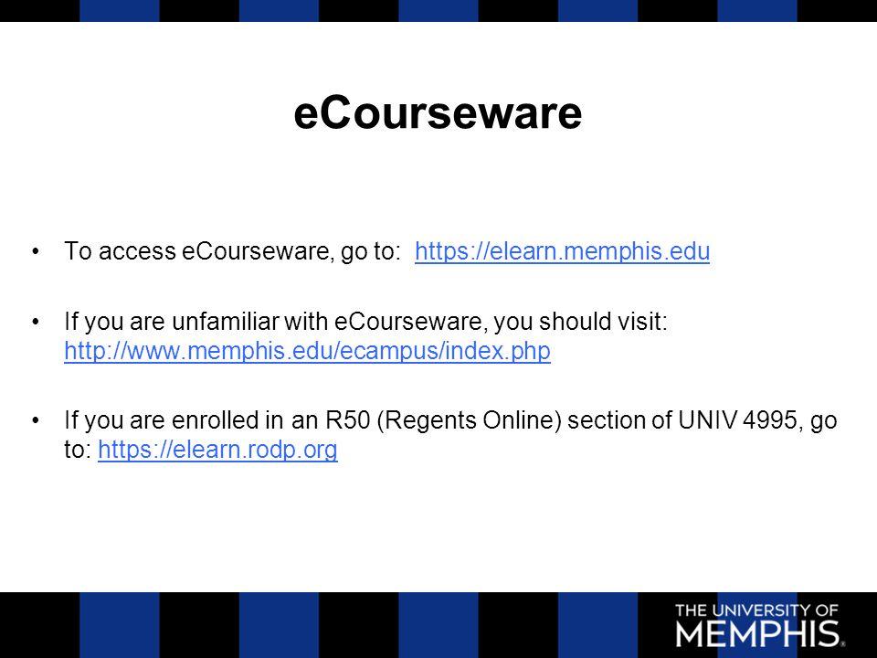 eCourseware To access eCourseware, go to: https://elearn.memphis.eduhttps://elearn.memphis.edu If you are unfamiliar with eCourseware, you should visi