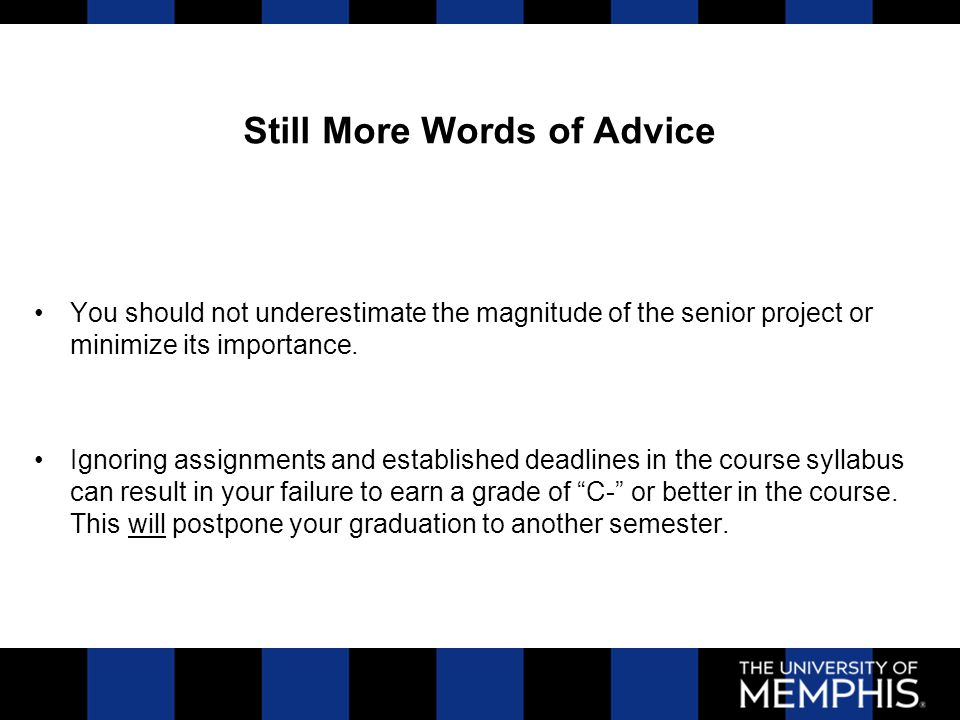 Still More Words of Advice You should not underestimate the magnitude of the senior project or minimize its importance.