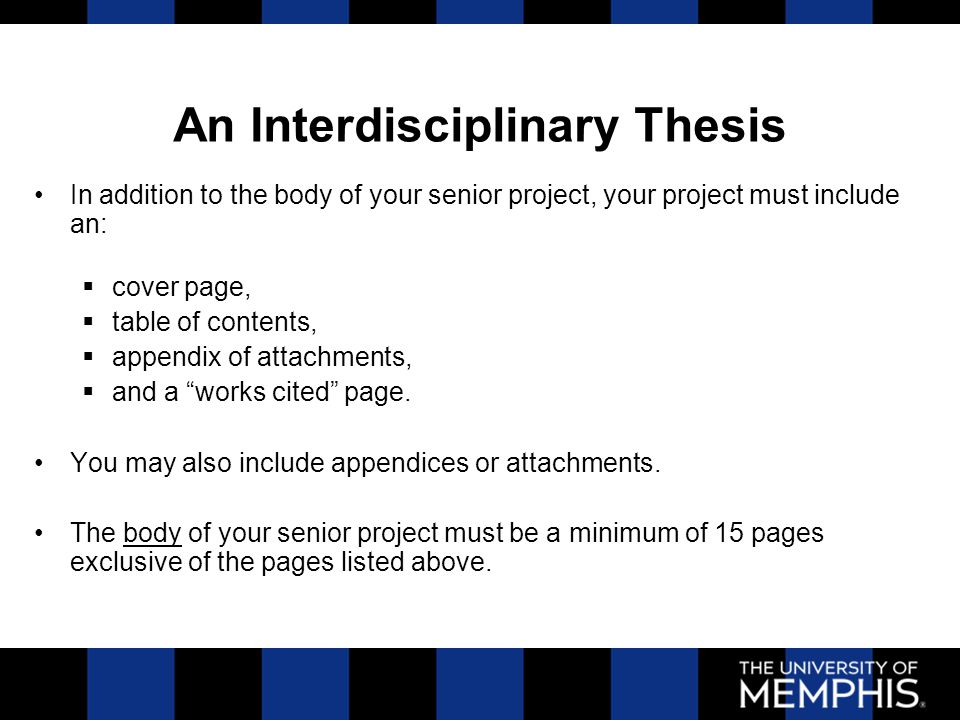 An Interdisciplinary Thesis In addition to the body of your senior project, your project must include an:  cover page,  table of contents,  appendi
