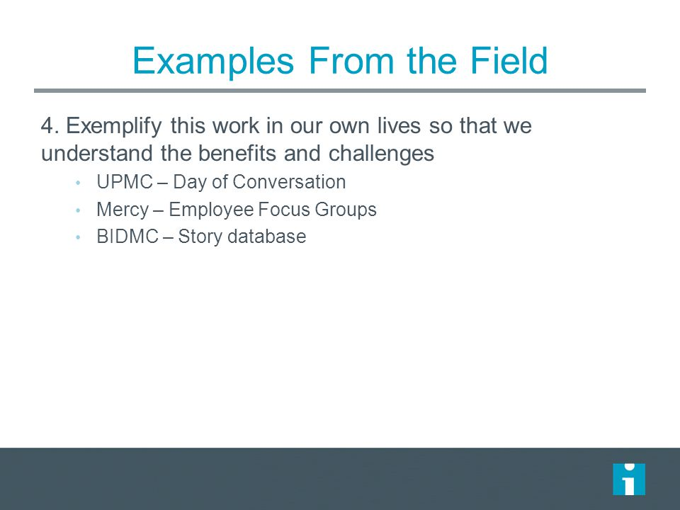 Examples From the Field 4. Exemplify this work in our own lives so that we understand the benefits and challenges UPMC – Day of Conversation Mercy – E