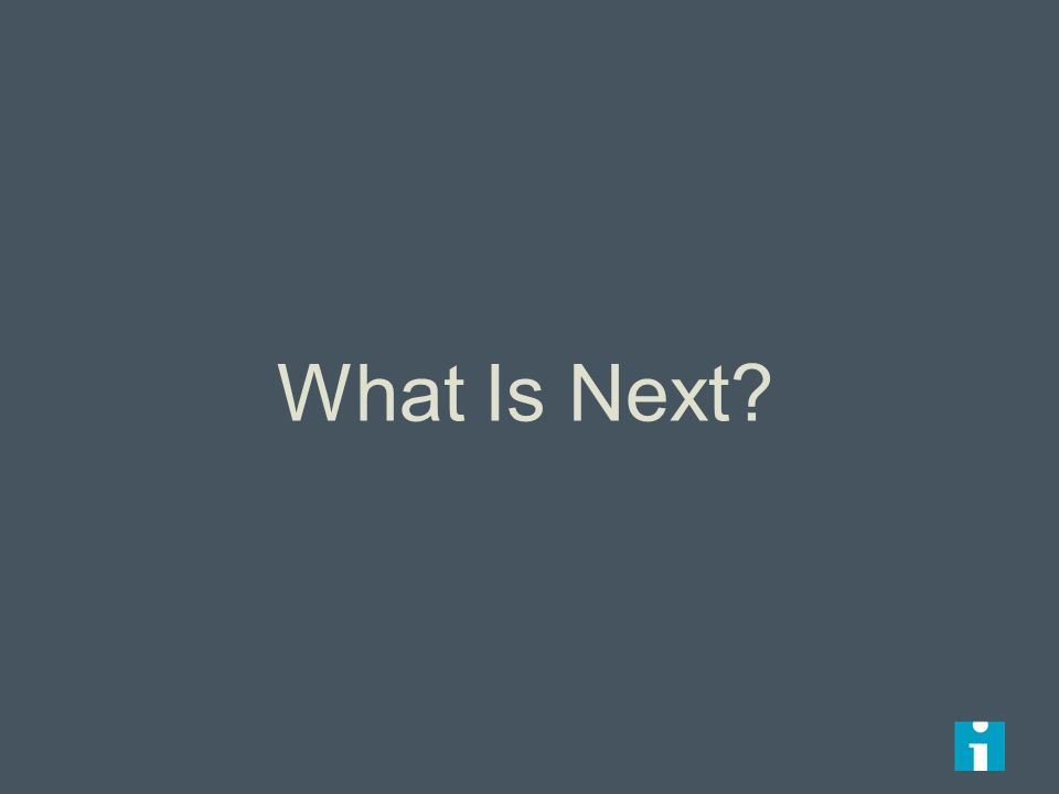 What Is Next?