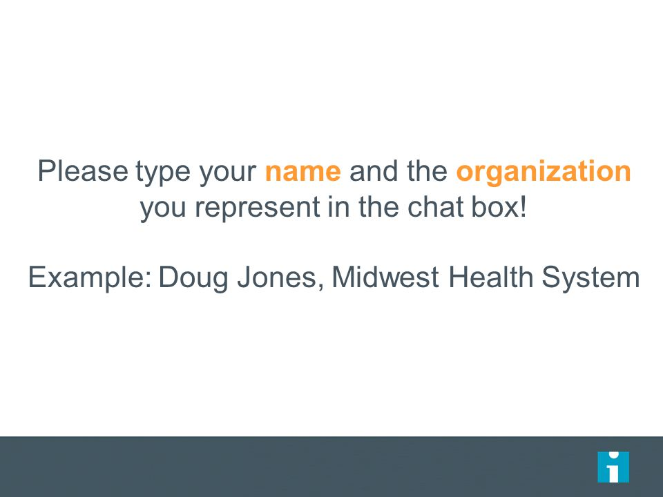 Please type your name and the organization you represent in the chat box.