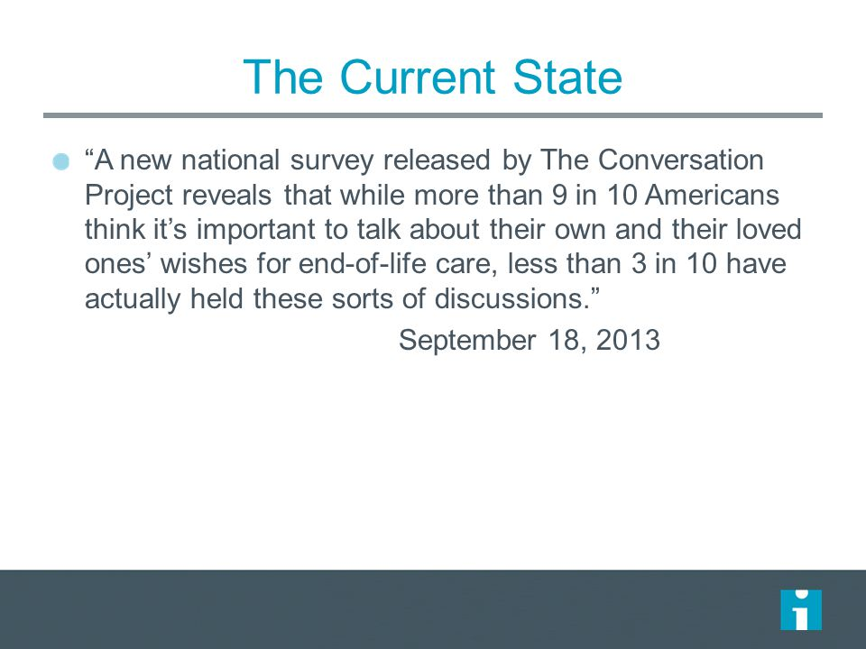 "The Current State ""A new national survey released by The Conversation Project reveals that while more than 9 in 10 Americans think it's important to t"