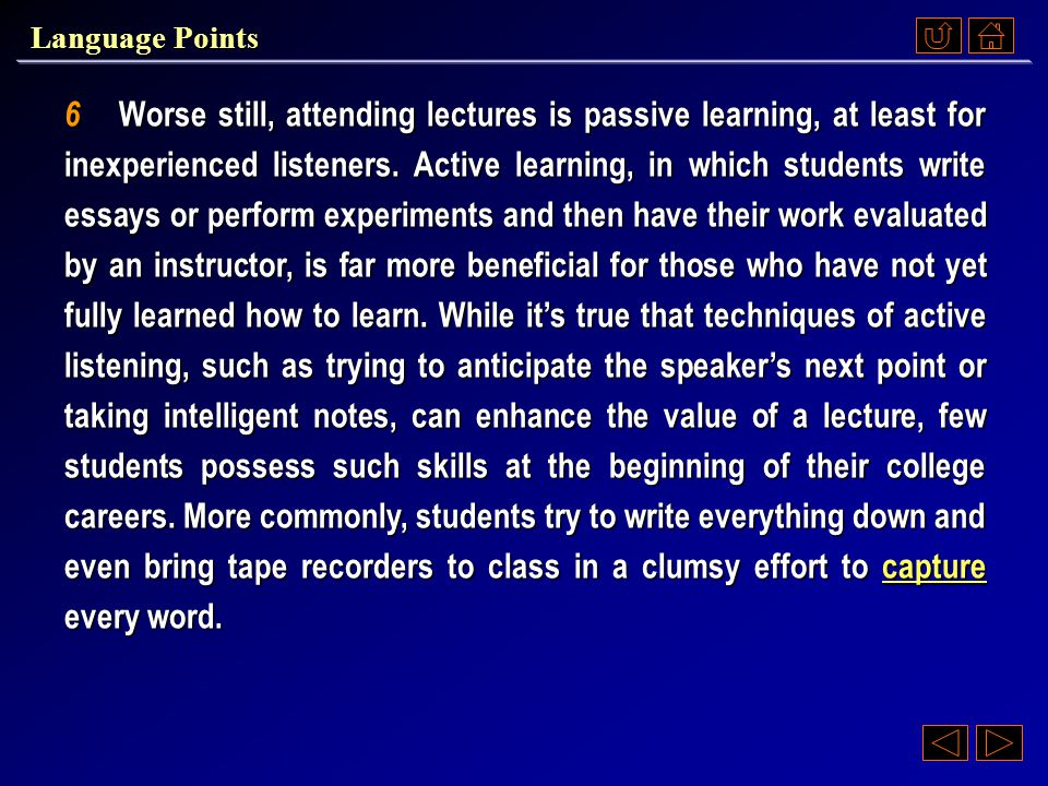5 One problem with lectures is that listening intelligently is hard work.