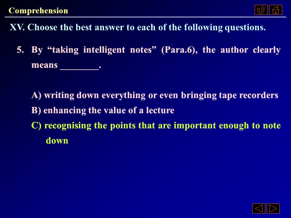 Comprehension XV.Choose the best answer to each of the following questions.