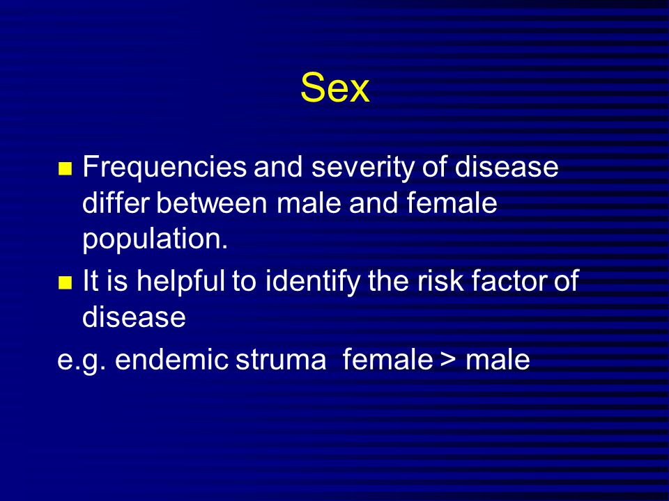 Sex n Frequencies and severity of disease differ between male and female population.