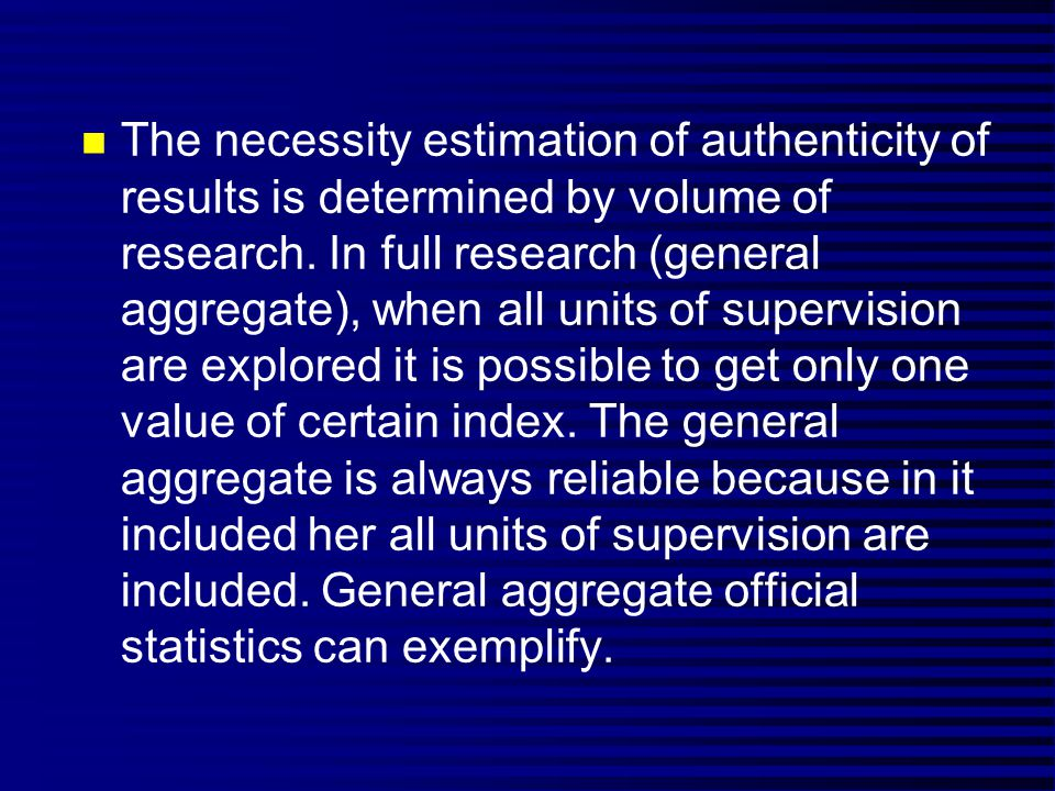 n The general aggregate is rarely used in medical-biologic research, mainly part of researches is selective.