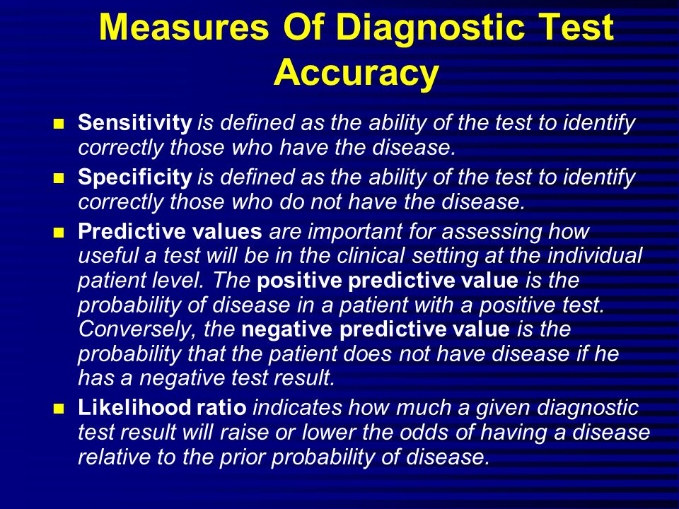 Measures Of Diagnostic Test Accuracy n Sensitivity is defined as the ability of the test to identify correctly those who have the disease.