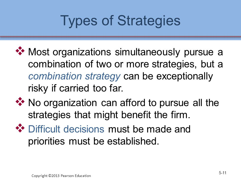 Types of Strategies  Most organizations simultaneously pursue a combination of two or more strategies, but a combination strategy can be exceptionall