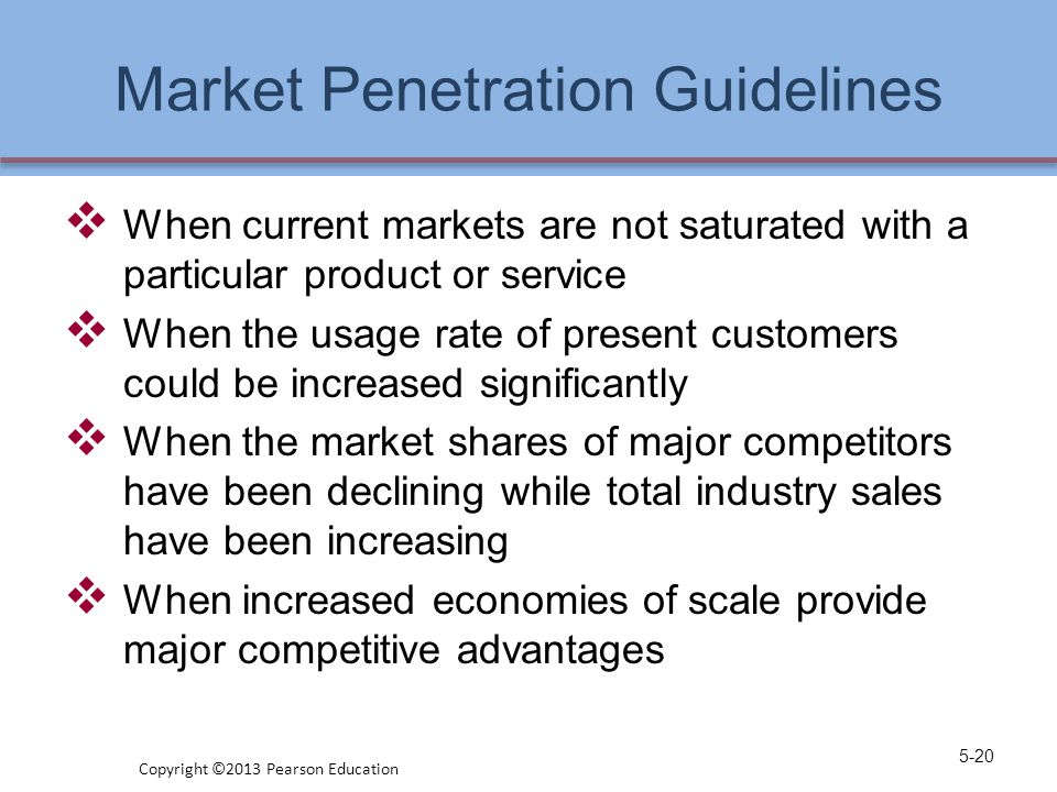 Market Penetration Guidelines  When current markets are not saturated with a particular product or service  When the usage rate of present customers