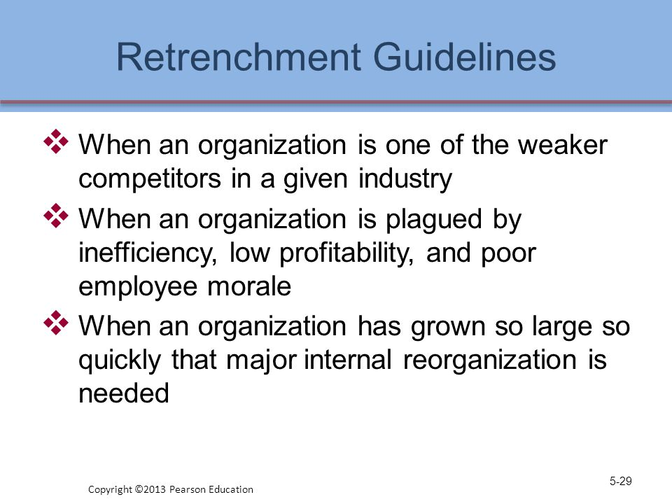 Retrenchment Guidelines  When an organization is one of the weaker competitors in a given industry  When an organization is plagued by inefficiency,