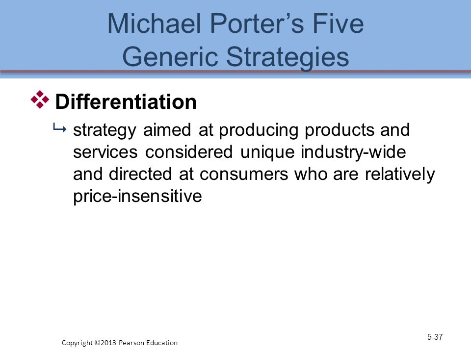 Michael Porter's Five Generic Strategies  Differentiation  strategy aimed at producing products and services considered unique industry-wide and dir