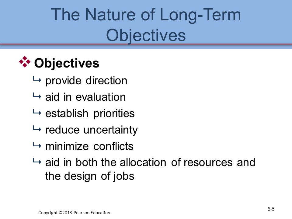 The Nature of Long-Term Objectives  Objectives  provide direction  aid in evaluation  establish priorities  reduce uncertainty  minimize conflic