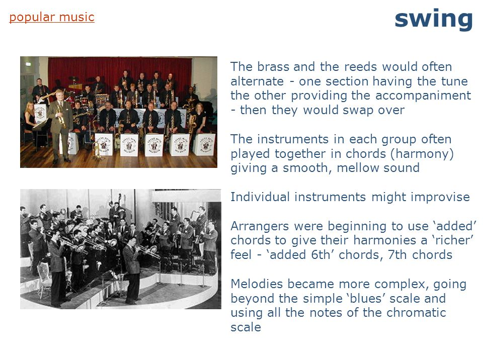 popular music swing The brass and the reeds would often alternate - one section having the tune the other providing the accompaniment - then they woul