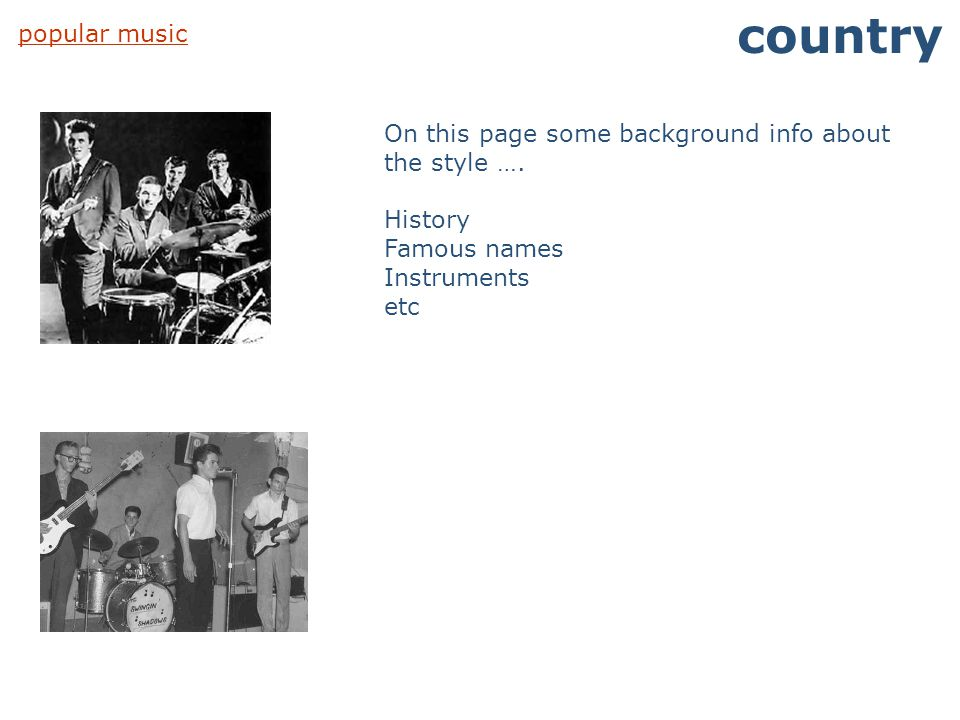 popular music country On this page some background info about the style …. History Famous names Instruments etc