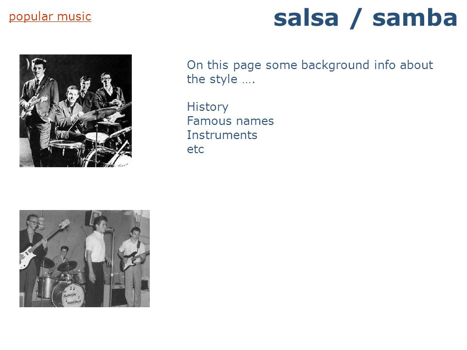 popular music salsa / samba On this page some background info about the style …. History Famous names Instruments etc