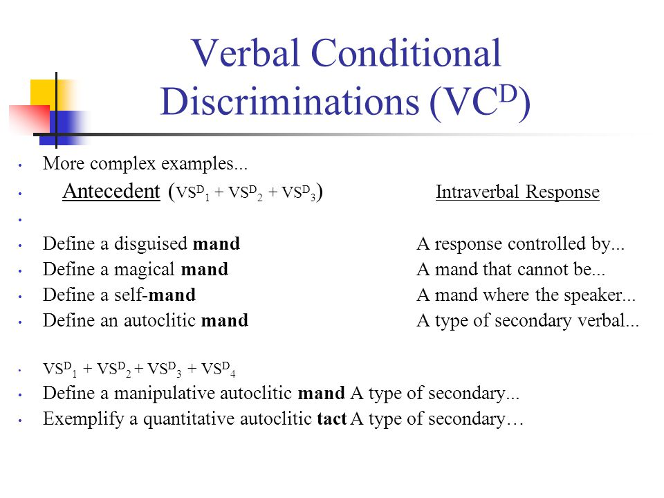 Verbal Conditional Discriminations (VC D ) More complex examples...