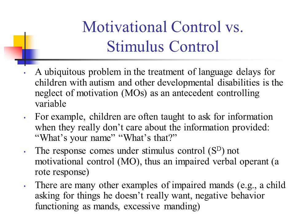 Motivational Control vs. Stimulus Control A ubiquitous problem in the treatment of language delays for children with autism and other developmental di