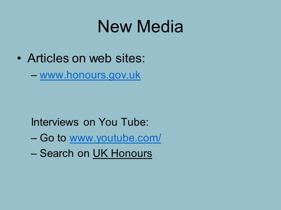 New Media Articles on web sites: –www.honours.gov.ukwww.honours.gov.uk Interviews on You Tube: –Go to www.youtube.com/www.youtube.com/ –Search on UK Honours
