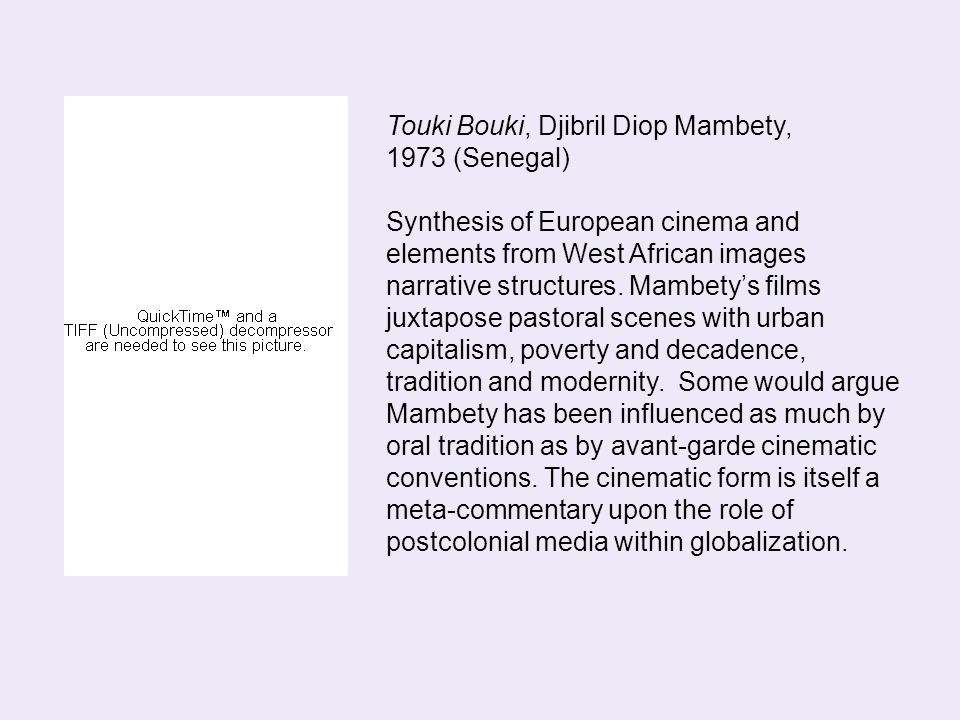 Touki Bouki, Djibril Diop Mambety, 1973 (Senegal) Synthesis of European cinema and elements from West African images narrative structures. Mambety's f