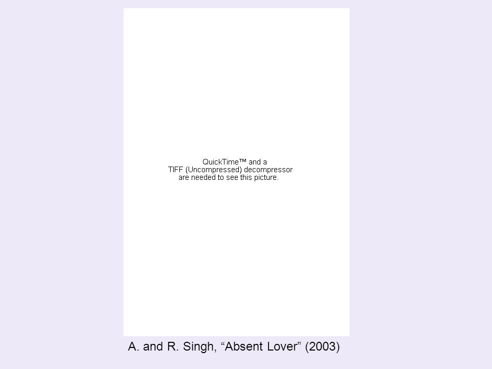 "A. and R. Singh, ""Absent Lover"" (2003)"