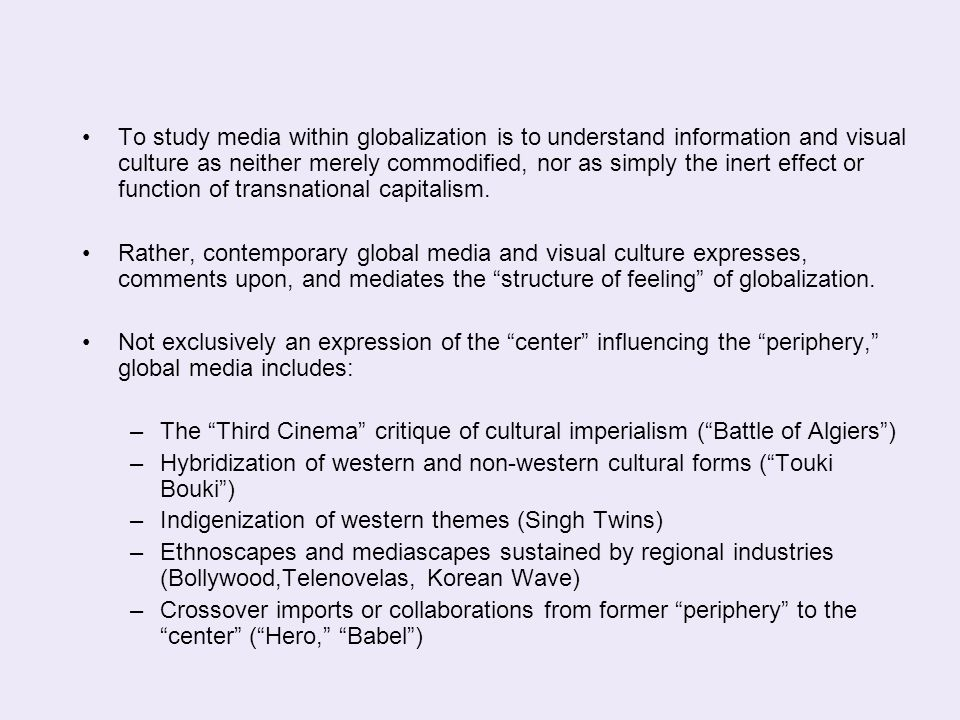 To study media within globalization is to understand information and visual culture as neither merely commodified, nor as simply the inert effect or f