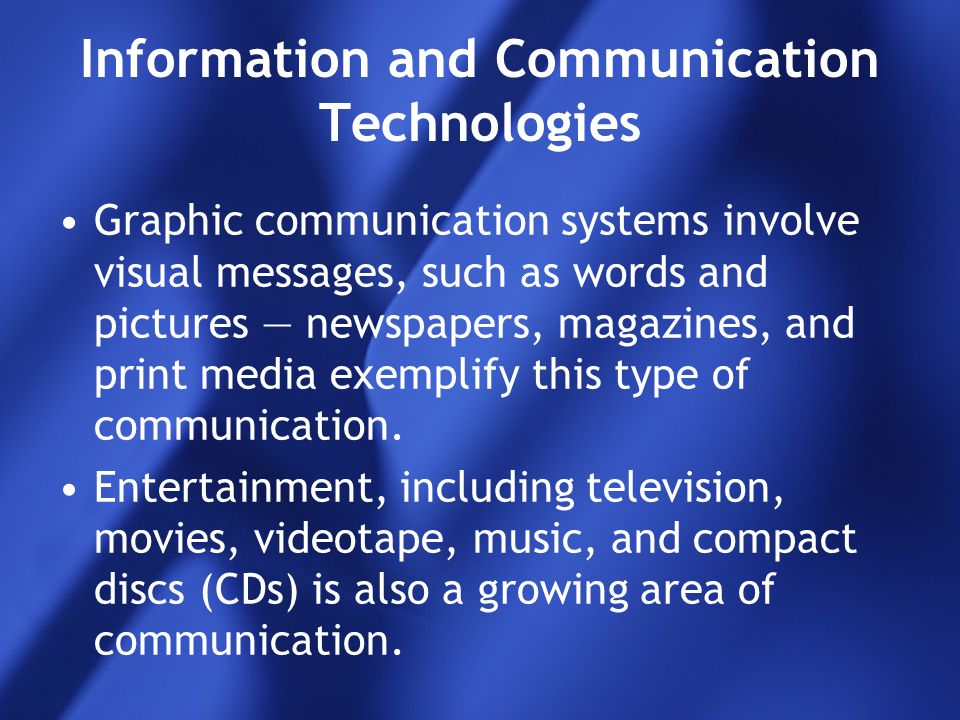 Information and Communication Technologies Graphic communication systems involve visual messages, such as words and pictures — newspapers, magazines,