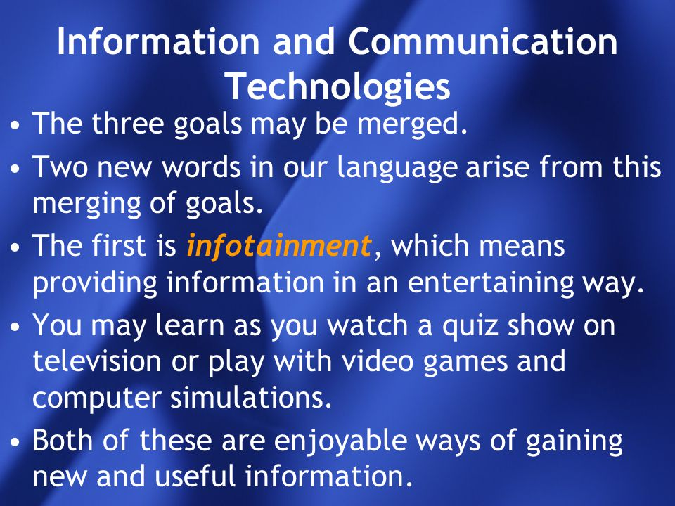 Information and Communication Technologies The three goals may be merged. Two new words in our language arise from this merging of goals. The first is