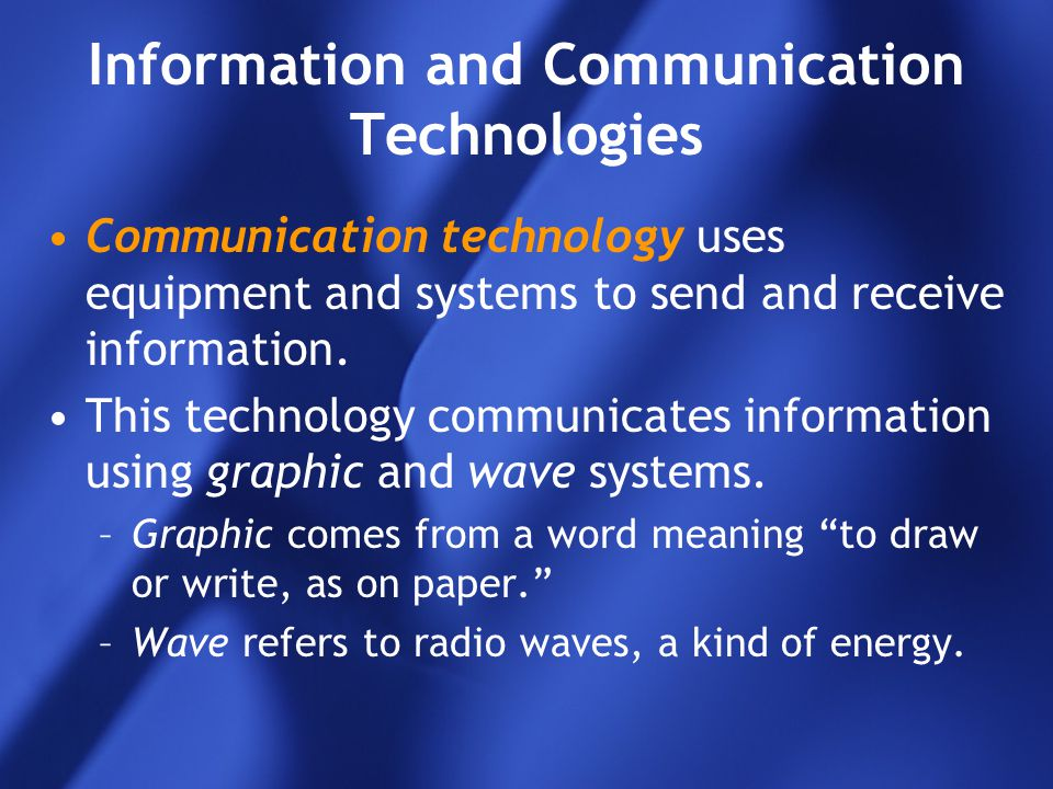 Information and Communication Technologies Communication technology uses equipment and systems to send and receive information. This technology commun