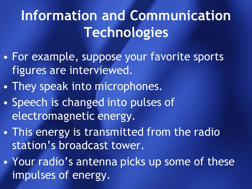 Information and Communication Technologies For example, suppose your favorite sports figures are interviewed. They speak into microphones. Speech is c