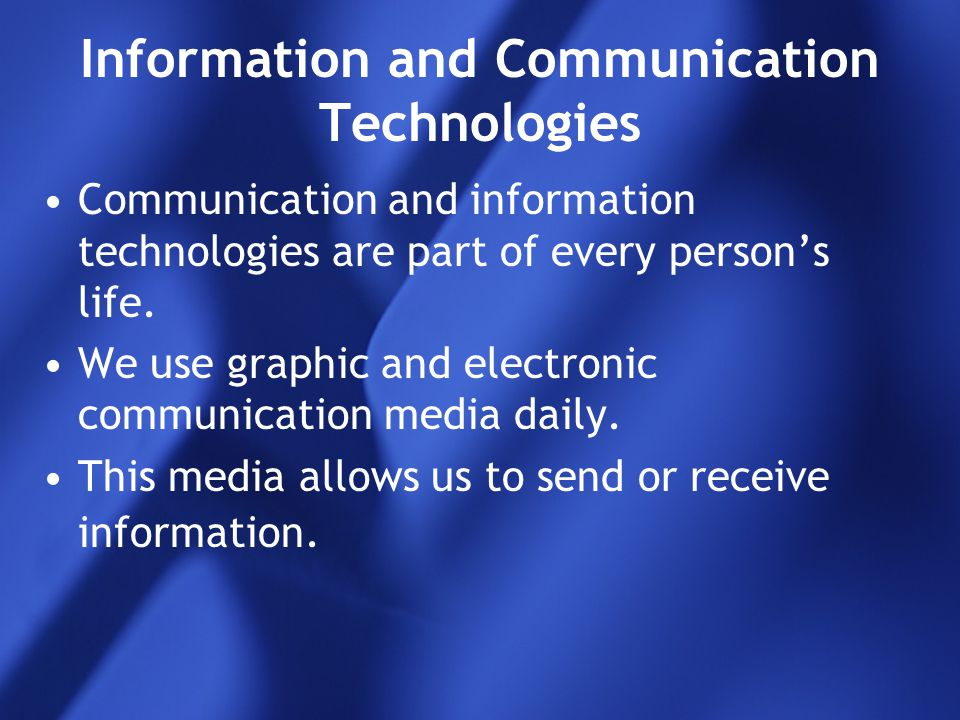 Information and Communication Technologies Communication and information technologies are part of every person's life. We use graphic and electronic c