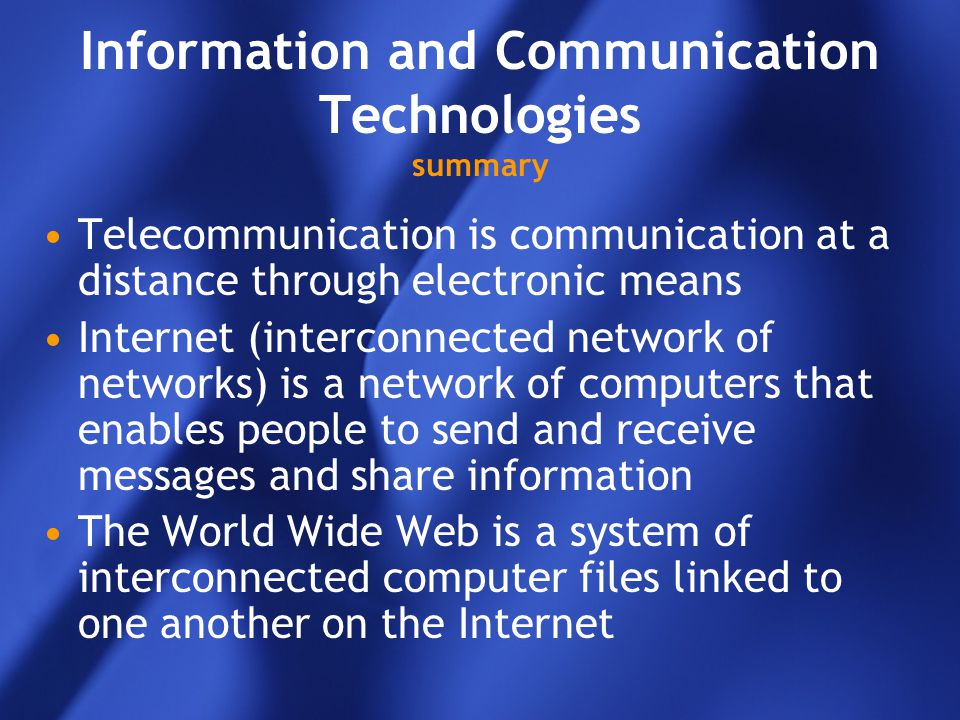 Information and Communication Technologies summary Telecommunication is communication at a distance through electronic means Internet (interconnected