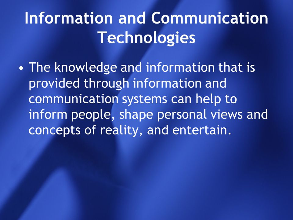 Information and Communication Technologies The knowledge and information that is provided through information and communication systems can help to in