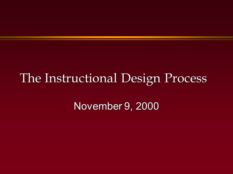 The Instructional Design Process November 9, 2000