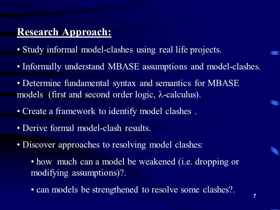 7 Research Approach: Study informal model-clashes using real life projects.