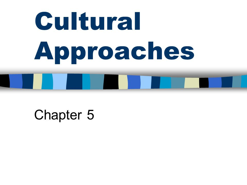 Cultural Approaches Chapter 5