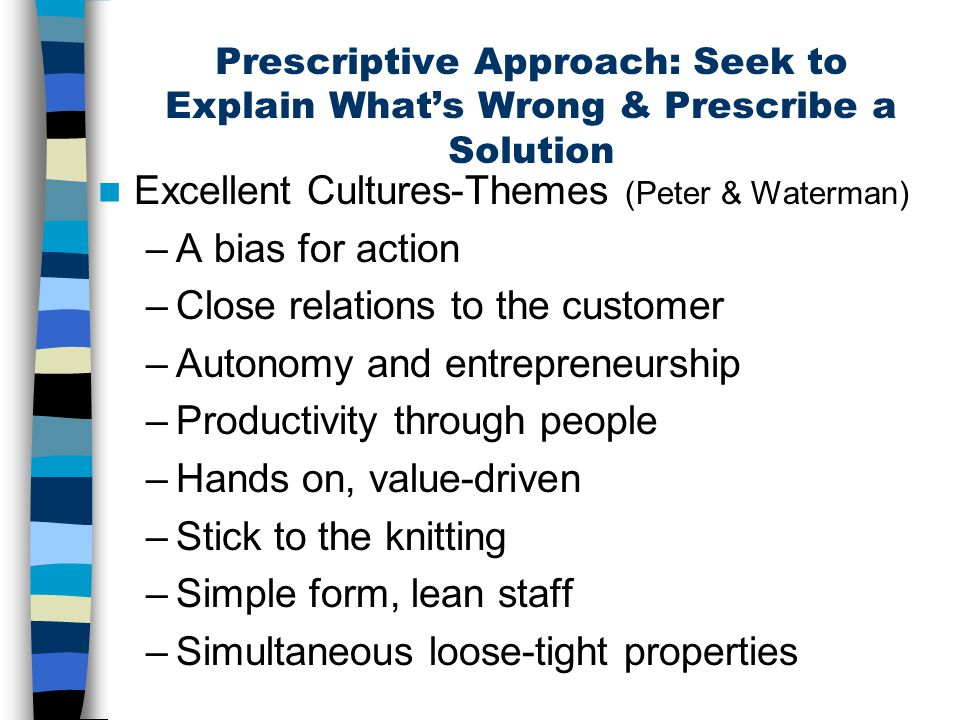 Prescriptive Approach: Seek to Explain What's Wrong & Prescribe a Solution Excellent Cultures-Themes (Peter & Waterman) –A bias for action –Close rela