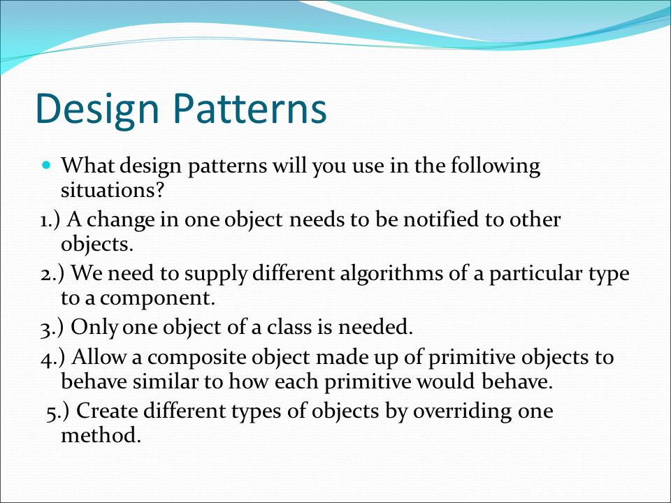 Design Patterns What design patterns will you use in the following situations.
