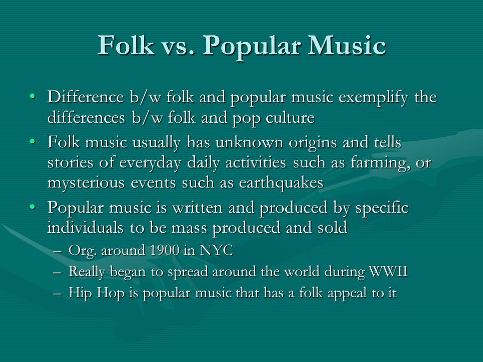 Folk vs. Popular Music Difference b/w folk and popular music exemplify the differences b/w folk and pop cultureDifference b/w folk and popular music e