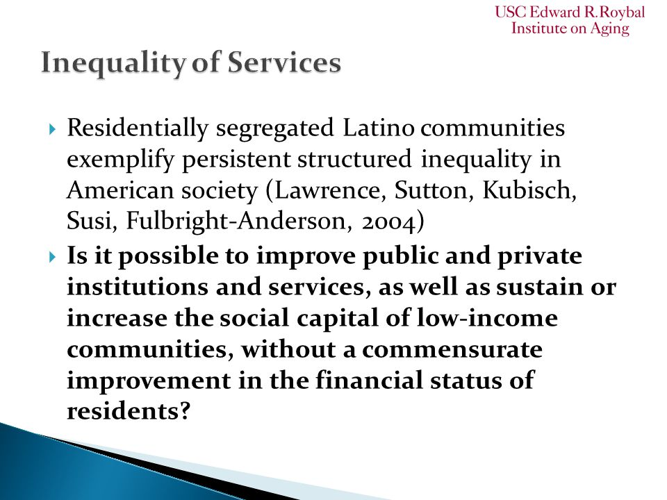  Residentially segregated Latino communities exemplify persistent structured inequality in American society (Lawrence, Sutton, Kubisch, Susi, Fulbrig