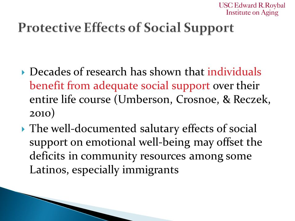  Decades of research has shown that individuals benefit from adequate social support over their entire life course (Umberson, Crosnoe, & Reczek, 2010
