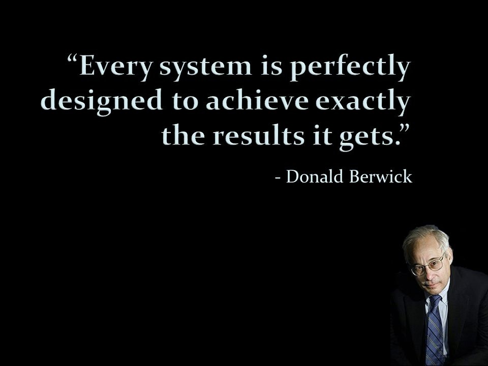 - Donald Berwick