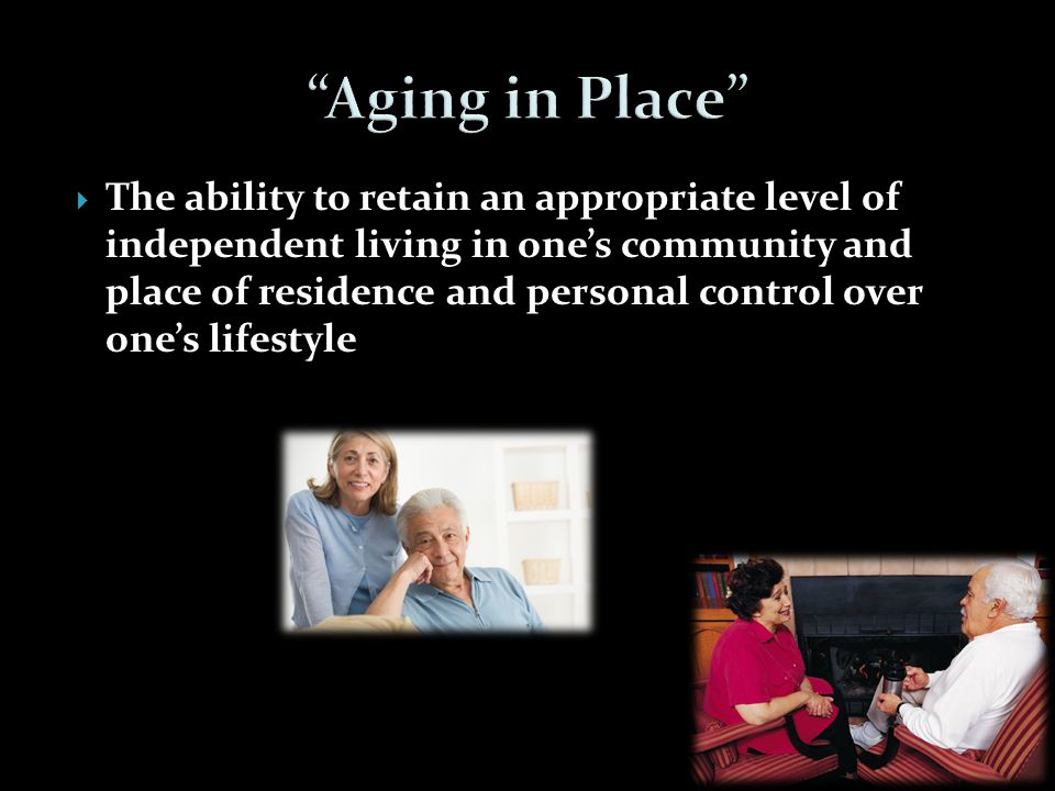  The ability to retain an appropriate level of independent living in one's community and place of residence and personal control over one's lifestyle