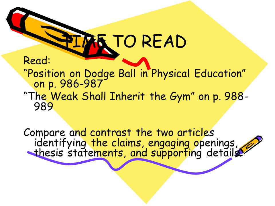 """TIME TO READ Read: """"Position on Dodge Ball in Physical Education"""" on p. 986-987 """"The Weak Shall Inherit the Gym"""" on p. 988- 989 Compare and contrast t"""