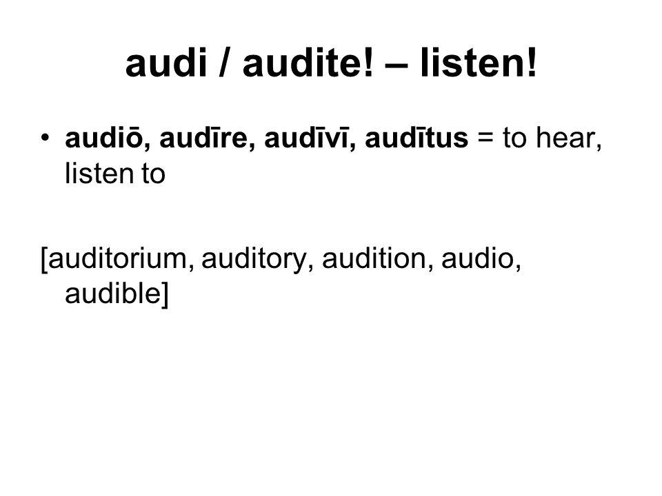 audi / audite. – listen.