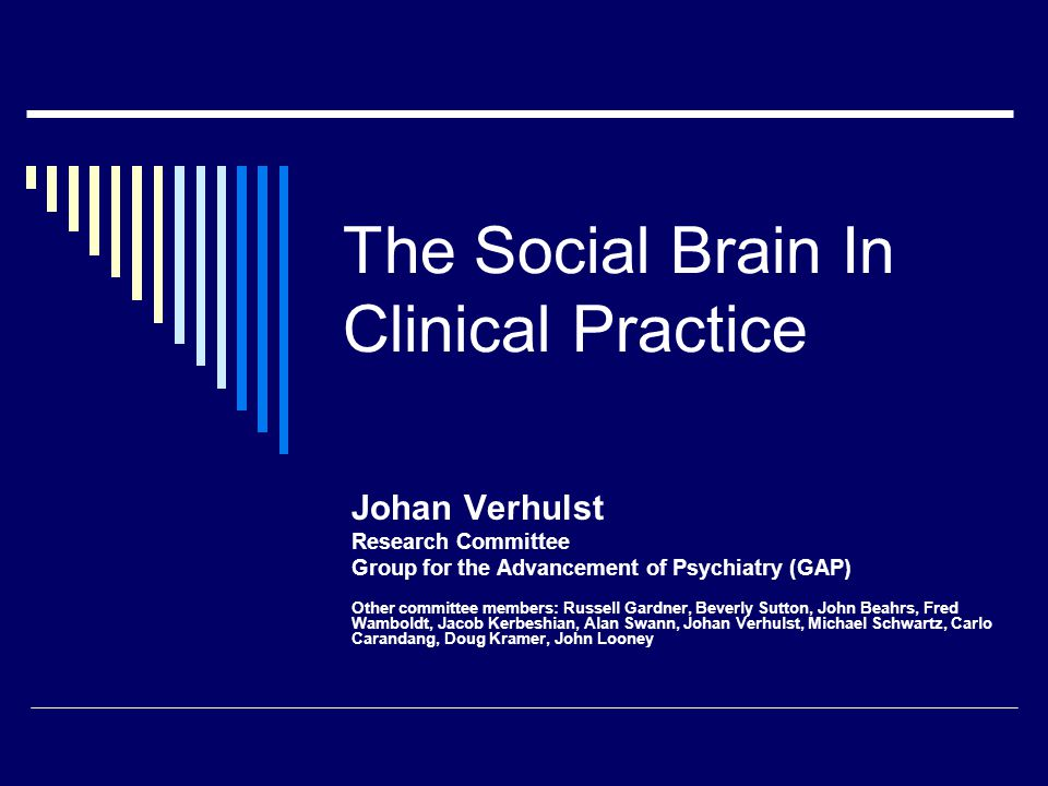 Social brain emphasizes  Unity of nature & nurture  Focuses on interactions 23  And relationships amongst people Removes clinician from tunnel vision trap  Either centering on intra-psychic dynamics  Or biochemical processes in isolation